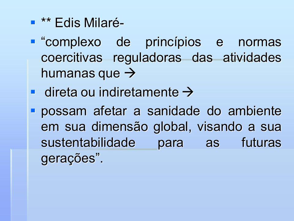 ** Edis Milaré- ** Edis Milaré- complexo de princípios e normas coercitivas reguladoras das atividades humanas que complexo de princípios e normas coe