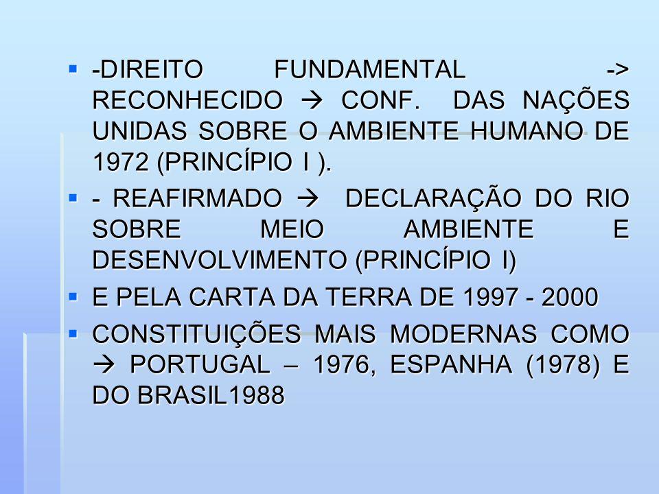 -DIREITO FUNDAMENTAL -> RECONHECIDO CONF. DAS NAÇÕES UNIDAS SOBRE O AMBIENTE HUMANO DE 1972 (PRINCÍPIO I ). -DIREITO FUNDAMENTAL -> RECONHECIDO CONF.