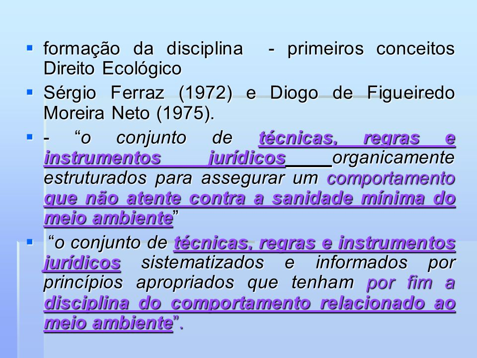 formação da disciplina - primeiros conceitos Direito Ecológico formação da disciplina - primeiros conceitos Direito Ecológico Sérgio Ferraz (1972) e D