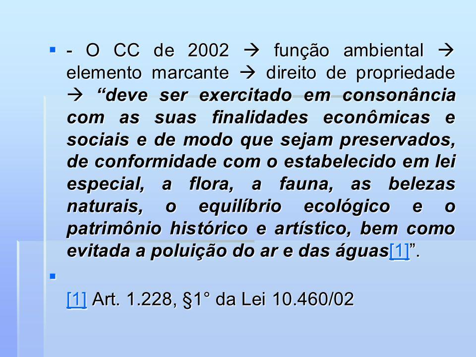 - O CC de 2002 função ambiental elemento marcante direito de propriedade deve ser exercitado em consonância com as suas finalidades econômicas e socia