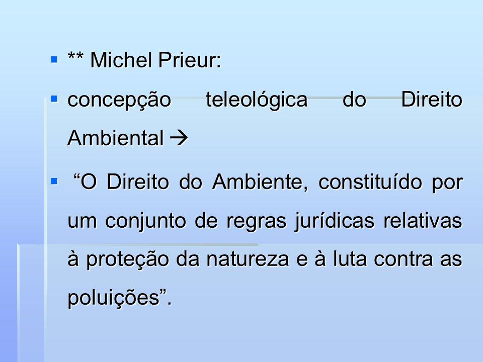 ** Michel Prieur: ** Michel Prieur: concepção teleológica do Direito Ambiental concepção teleológica do Direito Ambiental O Direito do Ambiente, const
