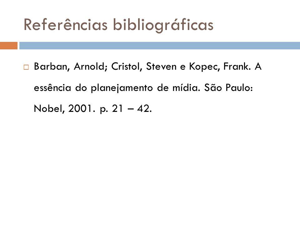Referências bibliográficas Barban, Arnold; Cristol, Steven e Kopec, Frank. A essência do planejamento de mídia. São Paulo: Nobel, 2001. p. 21 – 42.