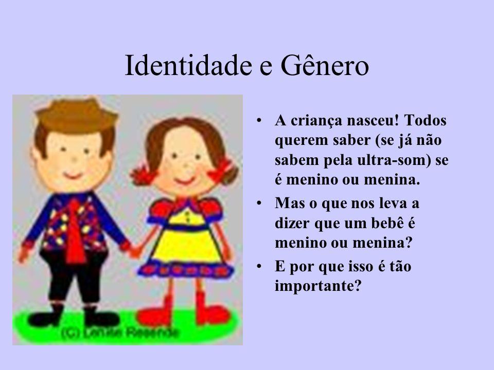 Identidade e Gênero A criança nasceu! Todos querem saber (se já não sabem pela ultra-som) se é menino ou menina. Mas o que nos leva a dizer que um beb