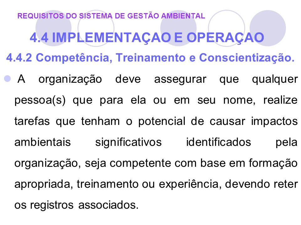 4.4.2 Competência, Treinamento e Conscientização. A organização deve assegurar que qualquer pessoa(s) que para ela ou em seu nome, realize tarefas que