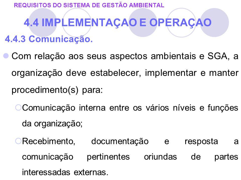 4.4.3 Comunicação. Com relação aos seus aspectos ambientais e SGA, a organização deve estabelecer, implementar e manter procedimento(s) para: Comunica