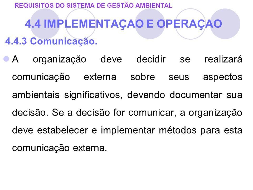 4.4.3 Comunicação. A organização deve decidir se realizará comunicação externa sobre seus aspectos ambientais significativos, devendo documentar sua d