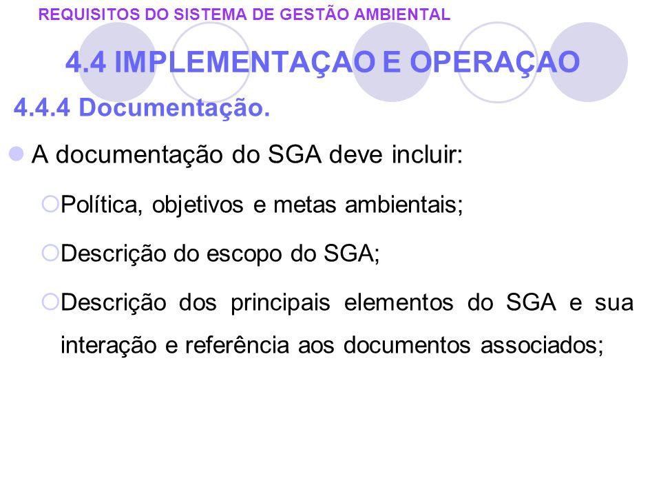4.4.4 Documentação. A documentação do SGA deve incluir: Política, objetivos e metas ambientais; Descrição do escopo do SGA; Descrição dos principais e