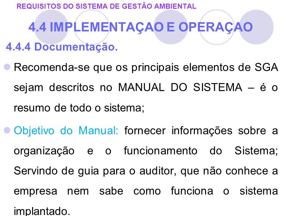 4.4.4 Documentação. Recomenda-se que os principais elementos de SGA sejam descritos no MANUAL DO SISTEMA – é o resumo de todo o sistema; Objetivo do M