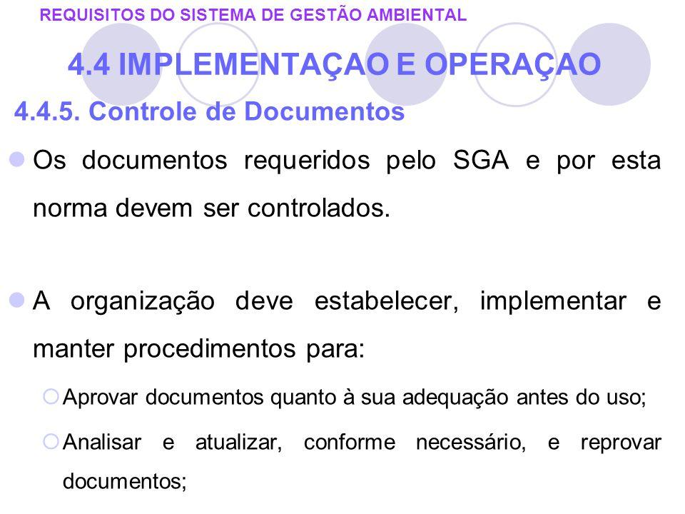 4.4.5. Controle de Documentos Os documentos requeridos pelo SGA e por esta norma devem ser controlados. A organização deve estabelecer, implementar e
