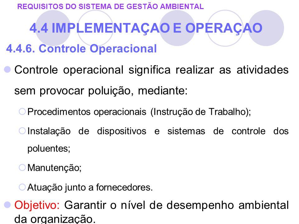 4.4.6. Controle Operacional Controle operacional significa realizar as atividades sem provocar poluição, mediante: Procedimentos operacionais (Instruç
