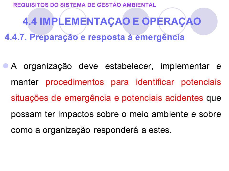 4.4.7. Preparação e resposta à emergência A organização deve estabelecer, implementar e manter procedimentos para identificar potenciais situações de