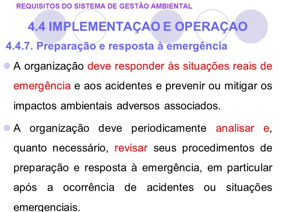 4.4.7. Preparação e resposta à emergência A organização deve responder às situações reais de emergência e aos acidentes e prevenir ou mitigar os impac