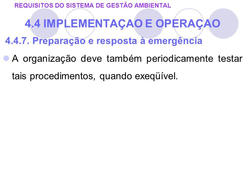 4.4.7. Preparação e resposta à emergência A organização deve também periodicamente testar tais procedimentos, quando exeqüível. REQUISITOS DO SISTEMA