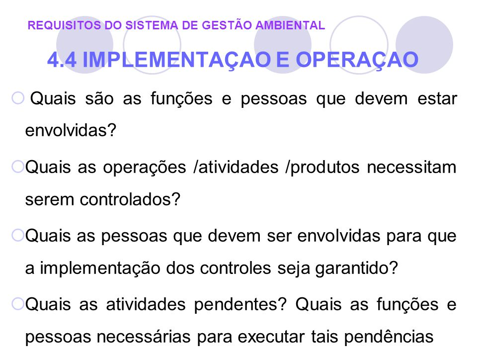Quais são as funções e pessoas que devem estar envolvidas? Quais as operações /atividades /produtos necessitam serem controlados? Quais as pessoas que