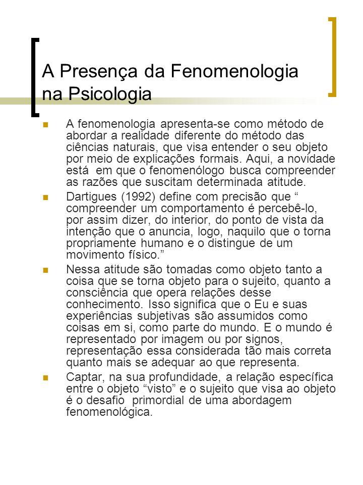 A Presença da Fenomenologia na Psicologia A fenomenologia apresenta-se como método de abordar a realidade diferente do método das ciências naturais, q