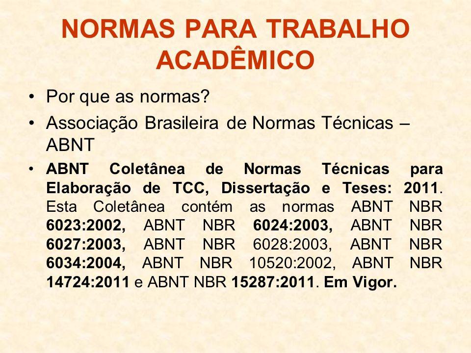 NORMAS PARA TRABALHO ACADÊMICO Por que as normas? Associação Brasileira de Normas Técnicas – ABNT ABNT Coletânea de Normas Técnicas para Elaboração de