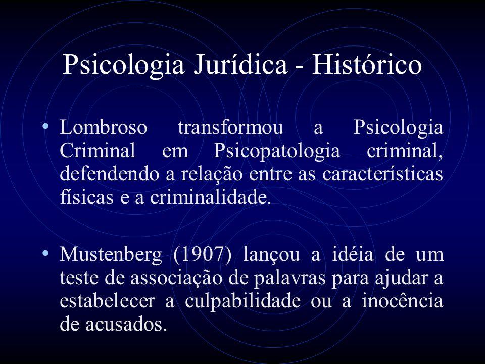 Psicologia Jurídica - Histórico Campos de investigação: sistemas de interrogatórios, os tipos de fatos delitivos, a detecção de falsos testemunhos, as amnésias simuladas, os testemunhos de crianças.