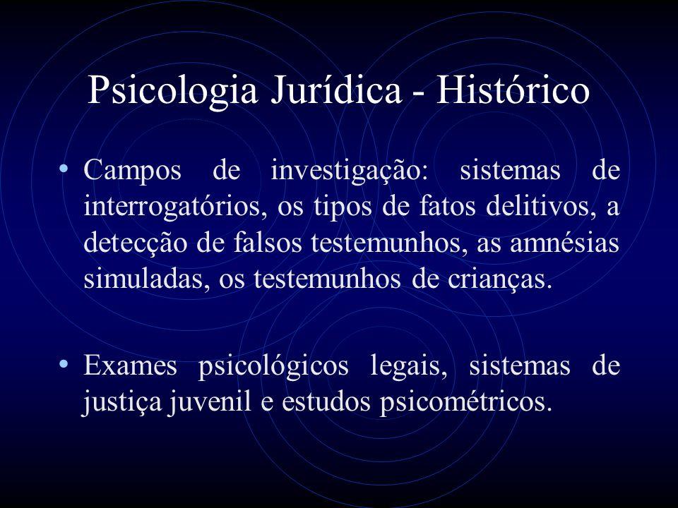 Psicologia Jurídica - Histórico Na década de 50 o Psicólogo Forense é incorporado no sistema, como aquele que testifica utilizando os conhecimentos da Psicologia nos Tribunais.