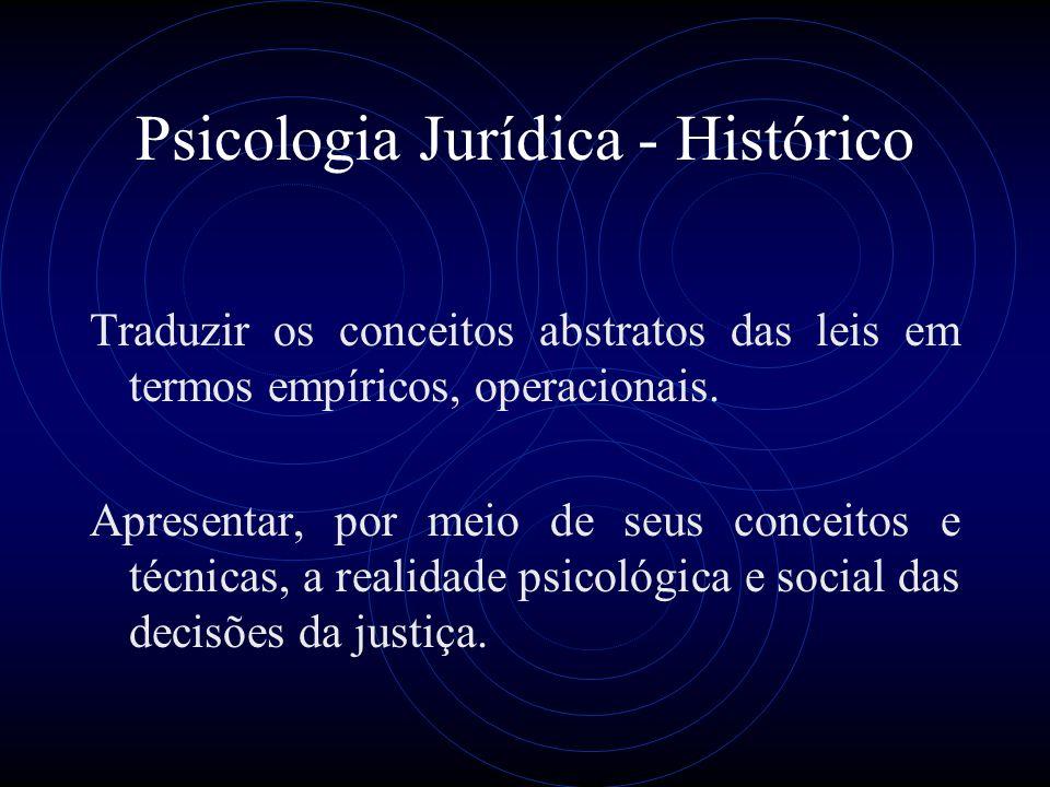 Psicologia Jurídica - Histórico Traduzir os conceitos abstratos das leis em termos empíricos, operacionais. Apresentar, por meio de seus conceitos e t
