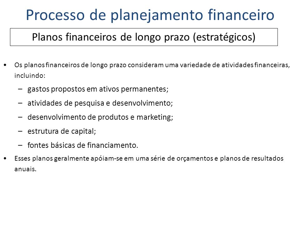 Os planos financeirosde curto prazo (operacionais) determinam as providências financeiras de curto prazo e o impacto previsto dessas providências, abrangendo um período operacional de um a dois anos.