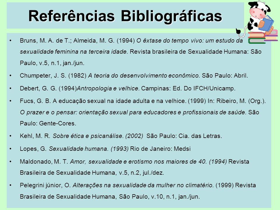 Referências Bibliográficas Bruns, M. A. de T.; Almeida, M. G. (1994) O êxtase do tempo vivo: um estudo da sexualidade feminina na terceira idade. Revi
