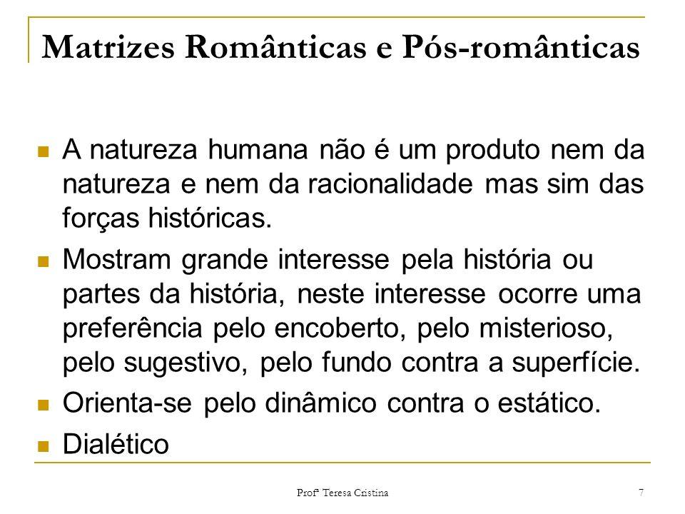 Profª Teresa Cristina 7 Matrizes Românticas e Pós-românticas A natureza humana não é um produto nem da natureza e nem da racionalidade mas sim das for
