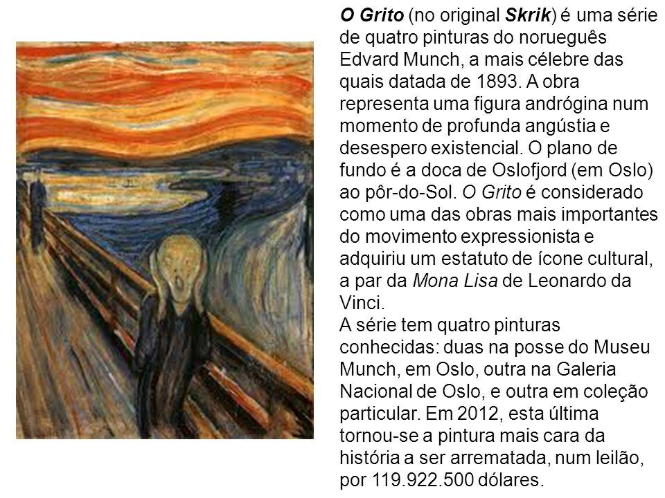 O Grito (no original Skrik) é uma série de quatro pinturas do norueguês Edvard Munch, a mais célebre das quais datada de 1893. A obra representa uma f