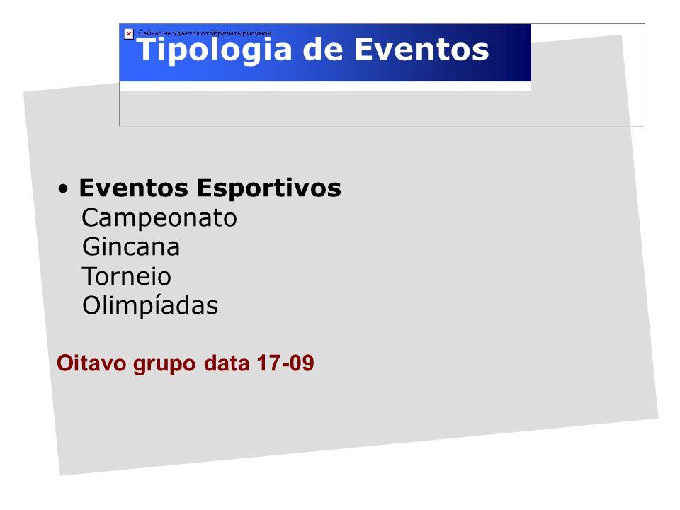 Tipologia de Eventos Eventos Esportivos Campeonato Gincana Torneio Olimpíadas Oitavo grupo data 17-09 1