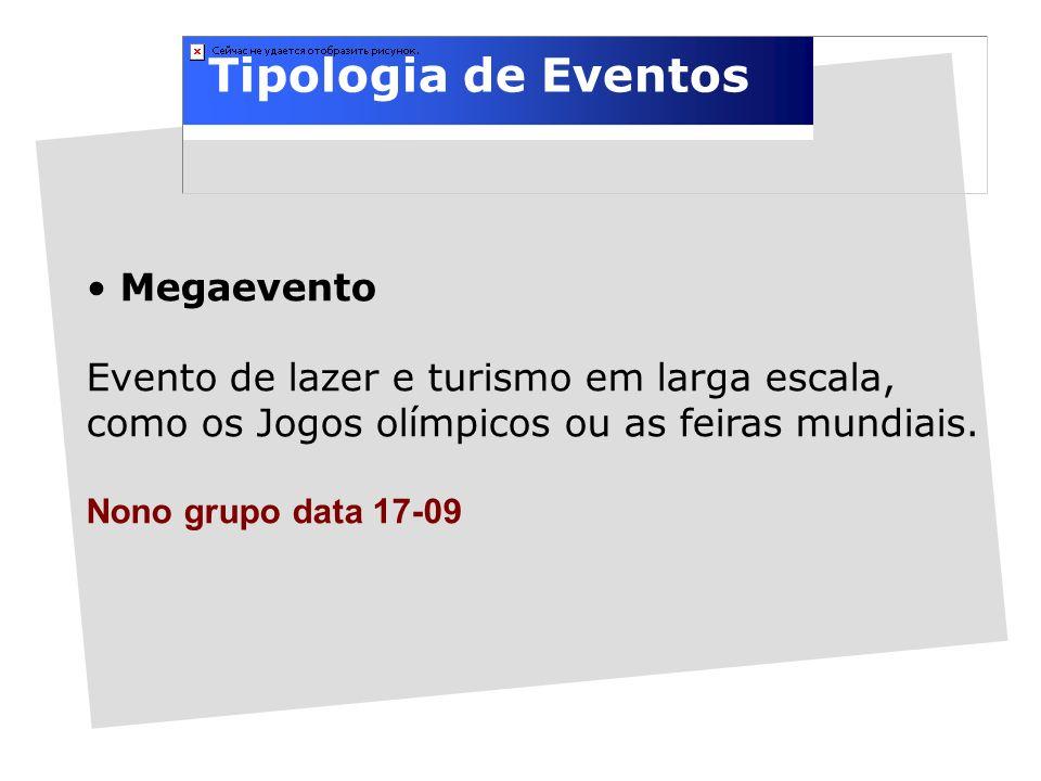 Tipologia de Eventos Megaevento Evento de lazer e turismo em larga escala, como os Jogos olímpicos ou as feiras mundiais.