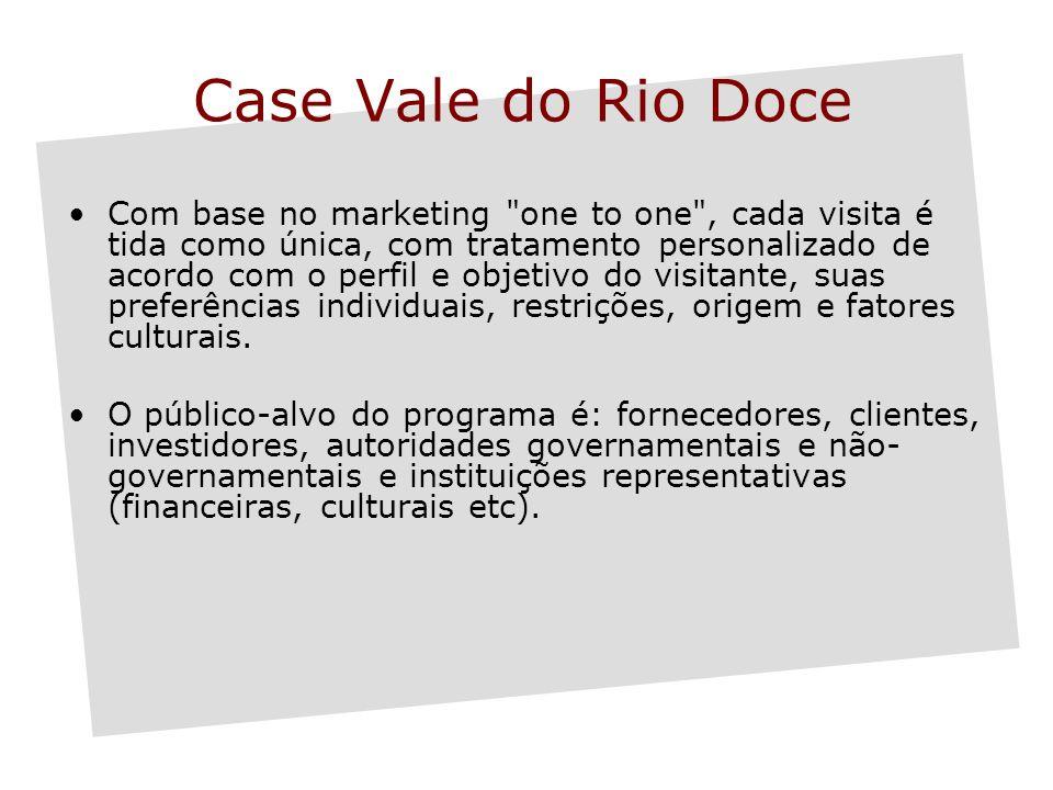 Case Vale do Rio Doce Com base no marketing one to one , cada visita é tida como única, com tratamento personalizado de acordo com o perfil e objetivo do visitante, suas preferências individuais, restrições, origem e fatores culturais.