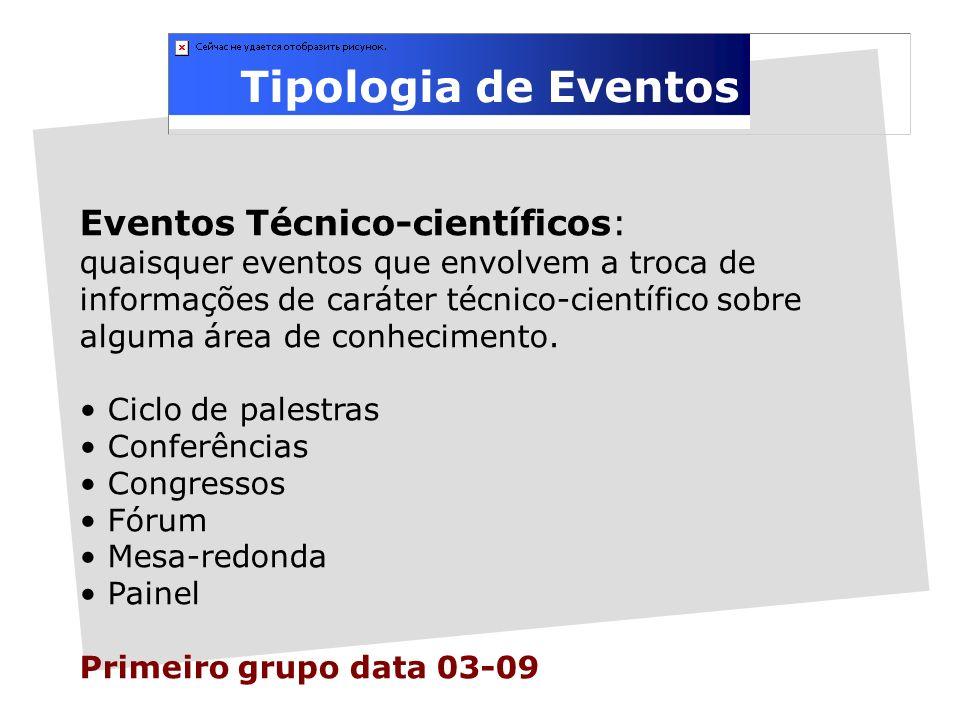 Tipologia de Eventos Eventos Técnico-científicos: quaisquer eventos que envolvem a troca de informações de caráter técnico-científico sobre alguma área de conhecimento.