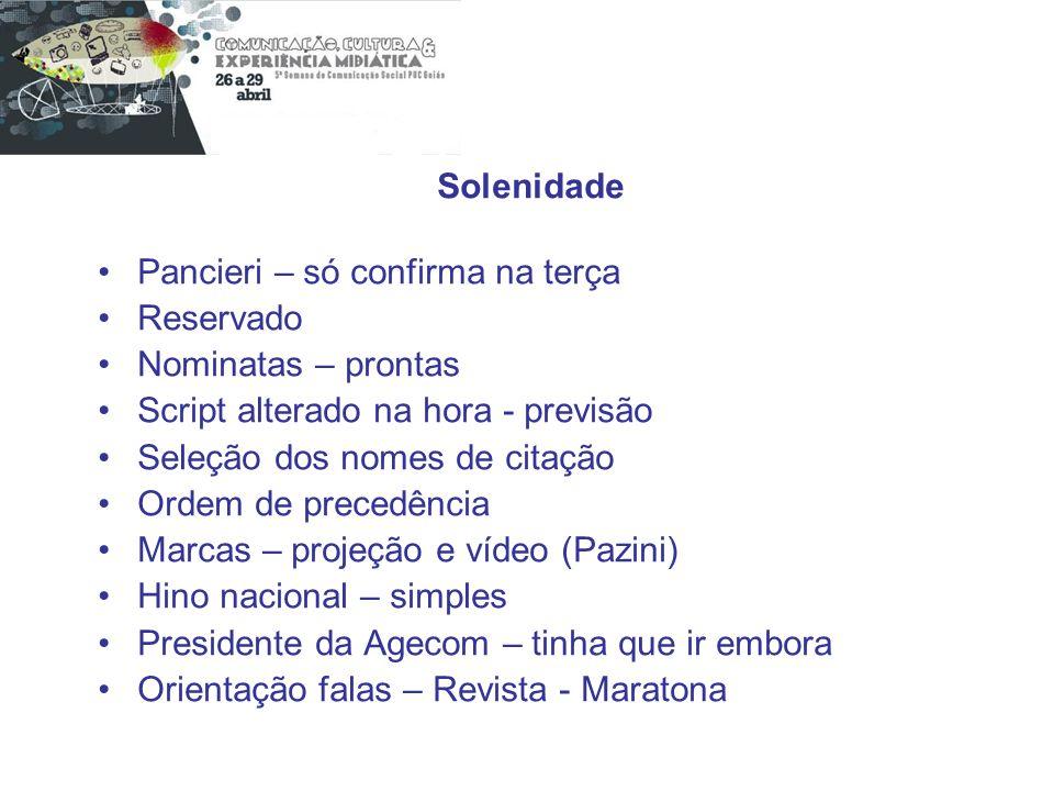 Solenidade Pancieri – só confirma na terça Reservado Nominatas – prontas Script alterado na hora - previsão Seleção dos nomes de citação Ordem de prec
