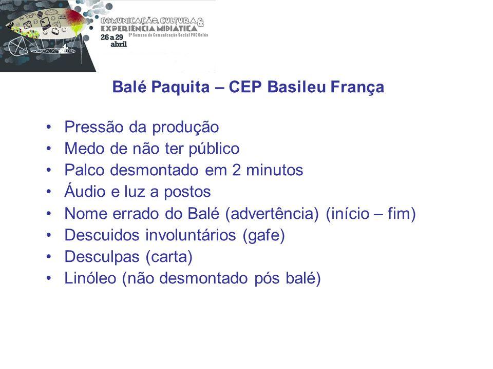 Balé Paquita – CEP Basileu França Pressão da produção Medo de não ter público Palco desmontado em 2 minutos Áudio e luz a postos Nome errado do Balé (
