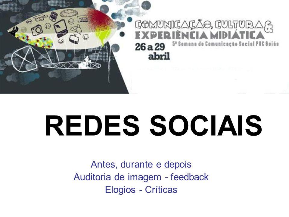 REDES SOCIAIS Antes, durante e depois Auditoria de imagem - feedback Elogios - Críticas