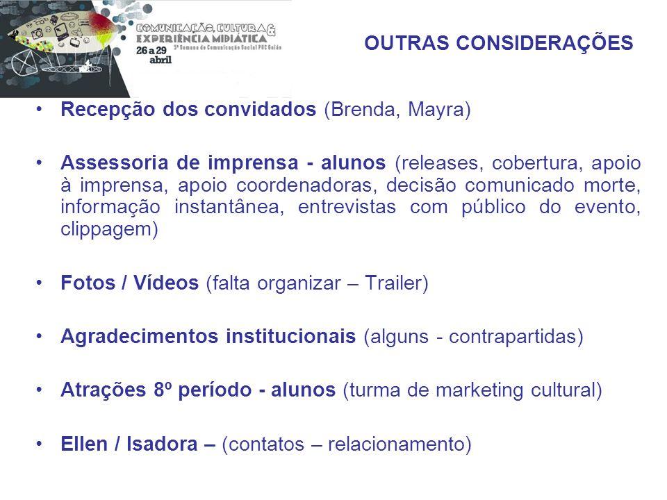 Recepção dos convidados (Brenda, Mayra) Assessoria de imprensa - alunos (releases, cobertura, apoio à imprensa, apoio coordenadoras, decisão comunicad