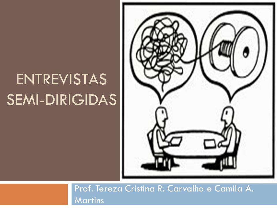ENTREVISTAS SEMI-DIRIGIDAS Prof. Tereza Cristina R. Carvalho e Camila A. Martins