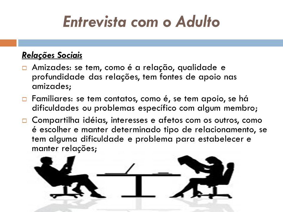 Entrevista com o Adulto Relações Sociais Amizades: se tem, como é a relação, qualidade e profundidade das relações, tem fontes de apoio nas amizades;