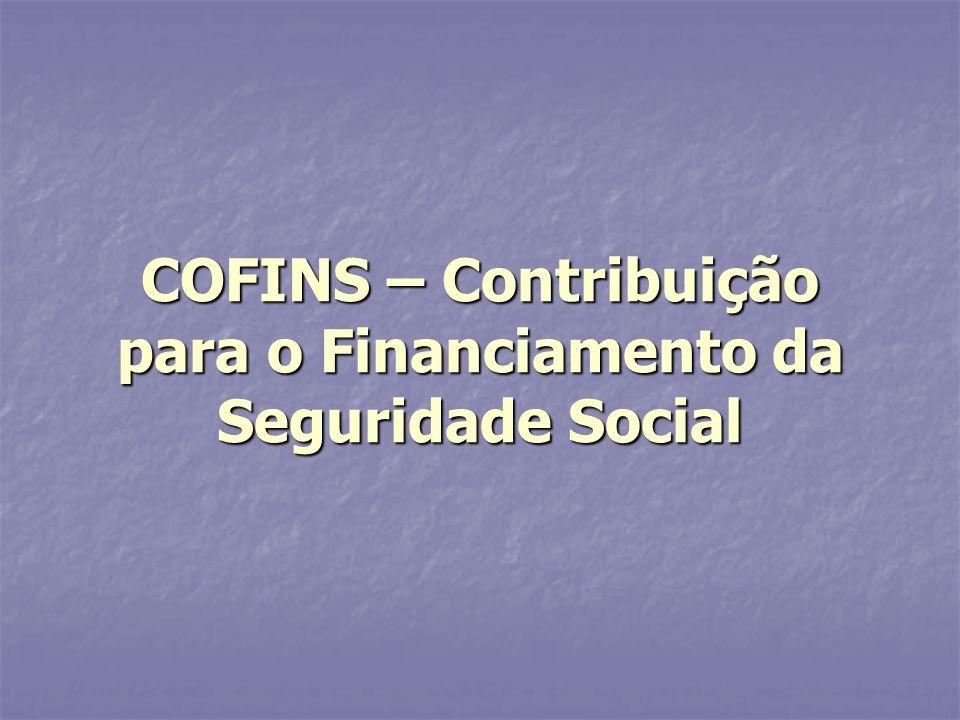 COFINS – Contribuição para o Financiamento da Seguridade Social