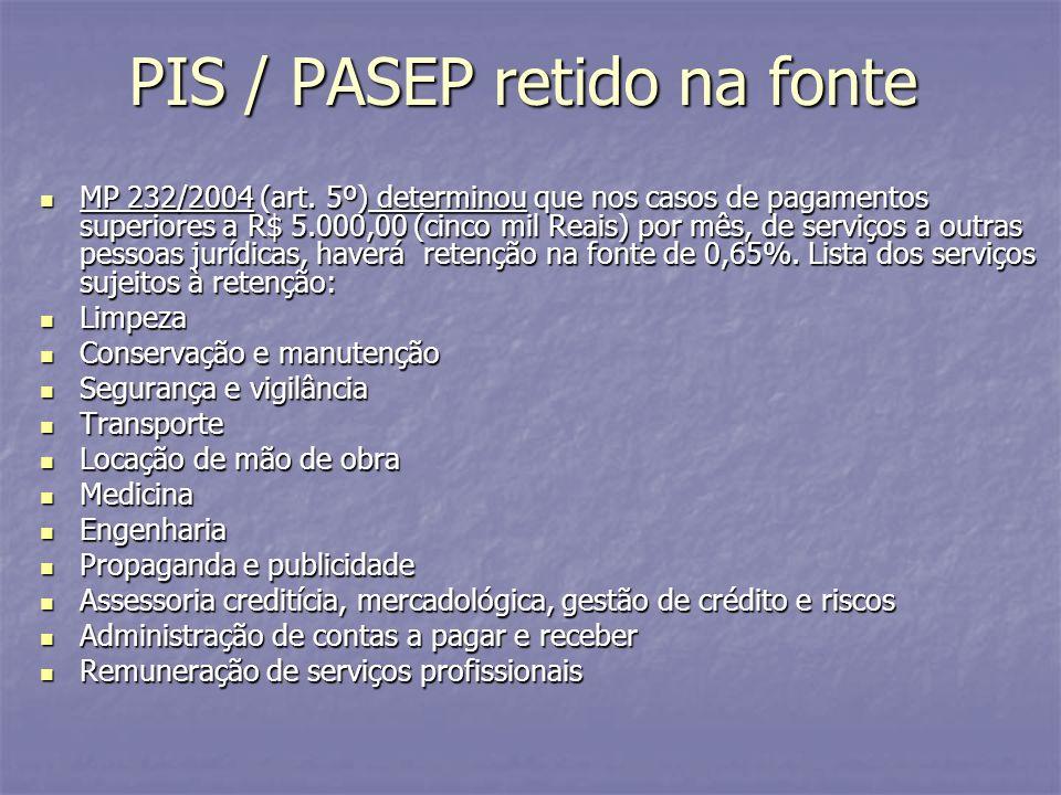 PIS / PASEP retido na fonte MP 232/2004 (art. 5º) determinou que nos casos de pagamentos superiores a R$ 5.000,00 (cinco mil Reais) por mês, de serviç