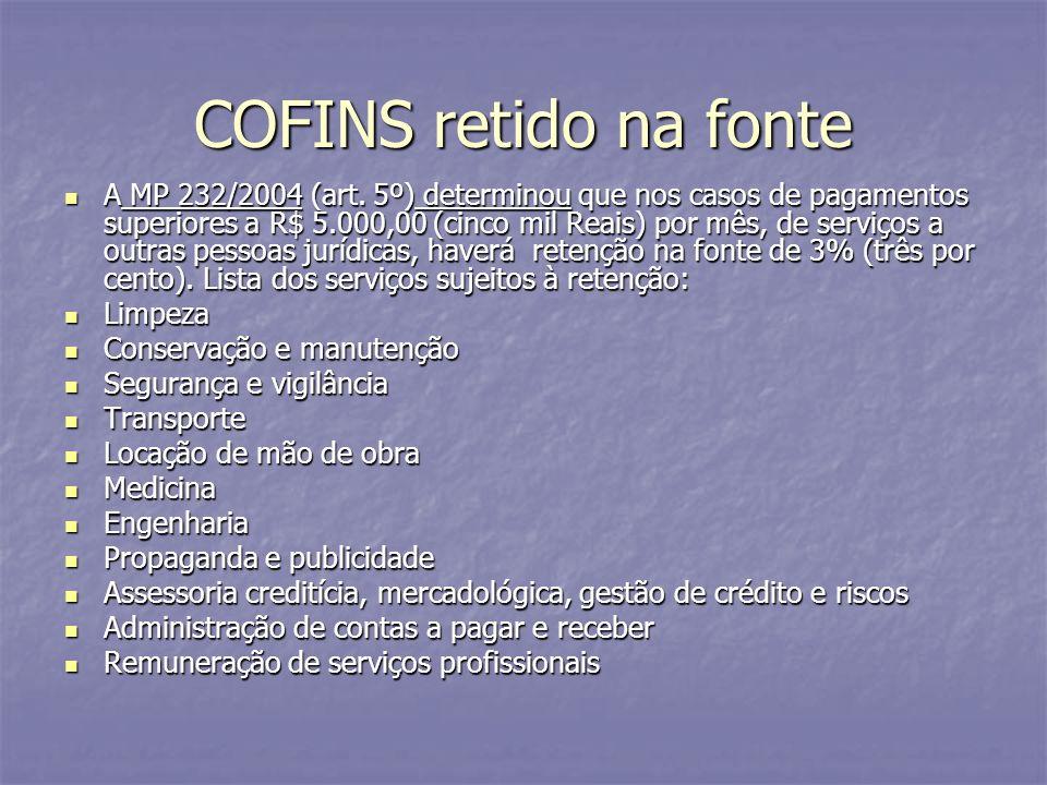 COFINS retido na fonte A MP 232/2004 (art. 5º) determinou que nos casos de pagamentos superiores a R$ 5.000,00 (cinco mil Reais) por mês, de serviços