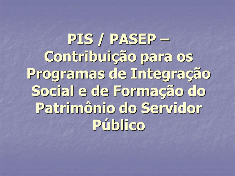 PIS / PASEP – Contribuição para os Programas de Integração Social e de Formação do Patrimônio do Servidor Público