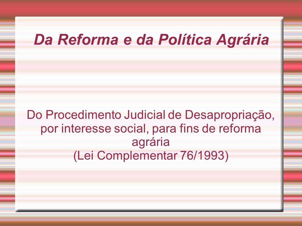 Da Reforma e da Política Agrária Do Procedimento Judicial de Desapropriação, por interesse social, para fins de reforma agrária (Lei Complementar 76/1