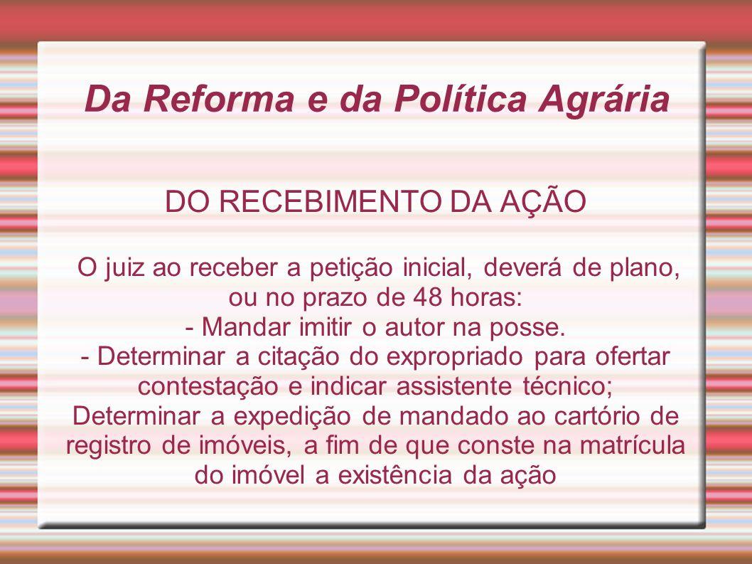 Da Reforma e da Política Agrária DO RECEBIMENTO DA AÇÃO O juiz ao receber a petição inicial, deverá de plano, ou no prazo de 48 horas: - Mandar imitir