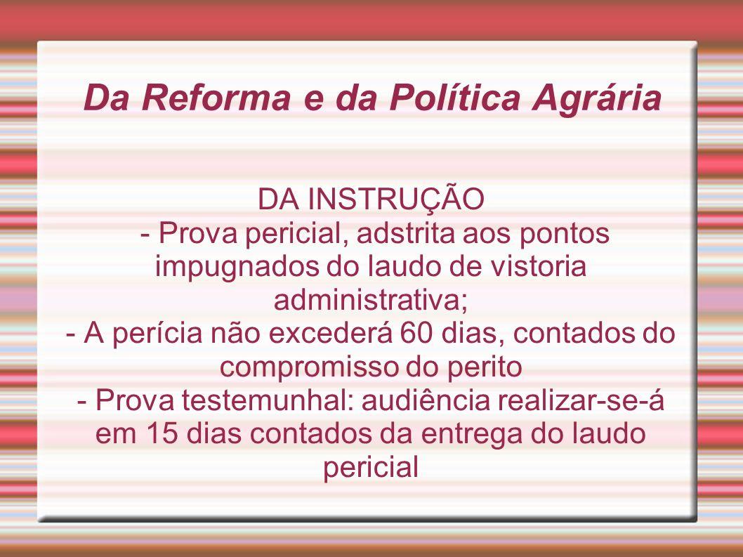 Da Reforma e da Política Agrária DA INSTRUÇÃO - Prova pericial, adstrita aos pontos impugnados do laudo de vistoria administrativa; - A perícia não ex