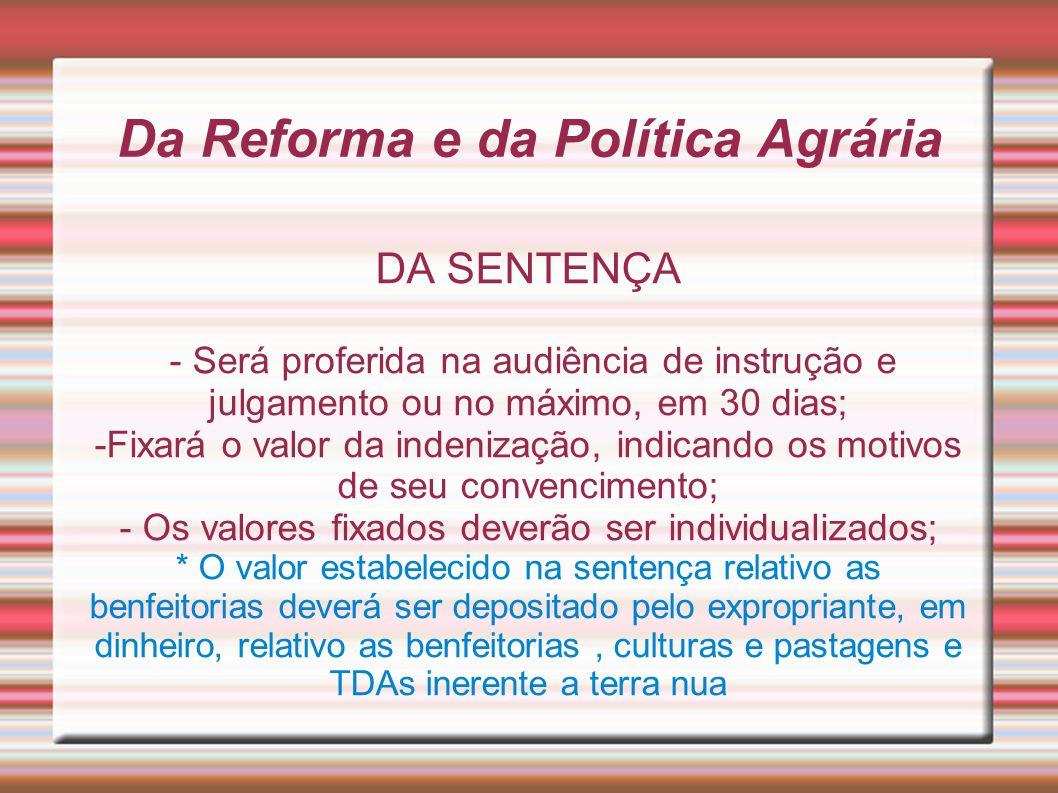 Da Reforma e da Política Agrária DA SENTENÇA - Será proferida na audiência de instrução e julgamento ou no máximo, em 30 dias; -Fixará o valor da inde