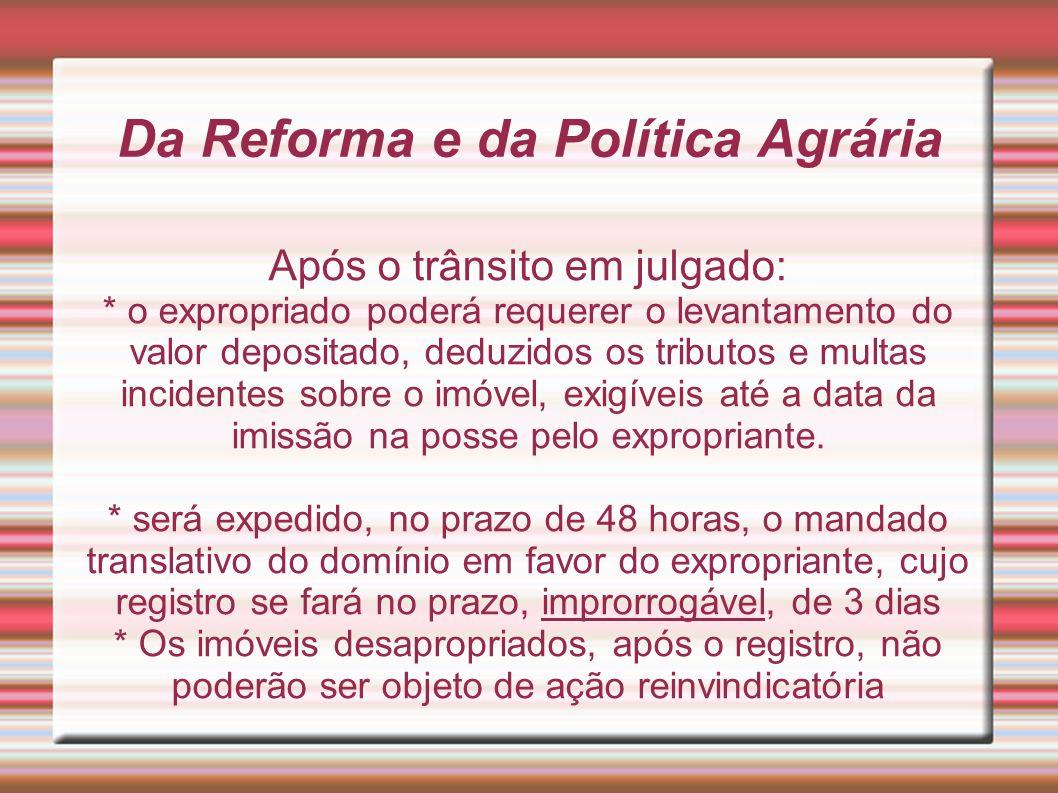Da Reforma e da Política Agrária Após o trânsito em julgado: * o expropriado poderá requerer o levantamento do valor depositado, deduzidos os tributos