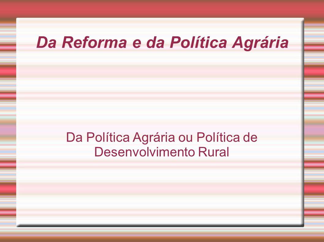 Da Reforma e da Política Agrária Da Política Agrária ou Política de Desenvolvimento Rural