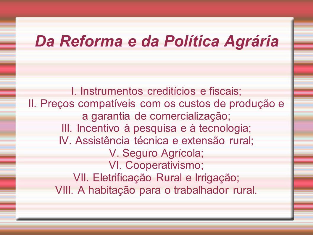 Da Reforma e da Política Agrária I. Instrumentos creditícios e fiscais; II. Preços compatíveis com os custos de produção e a garantia de comercializaç