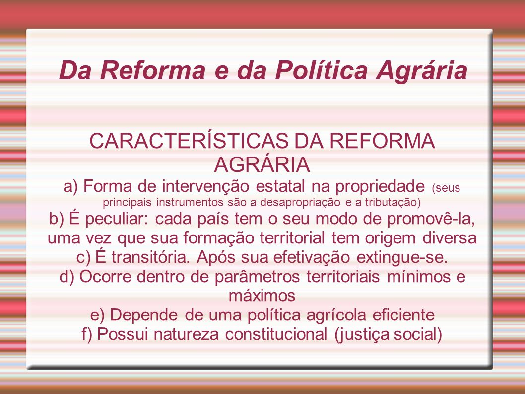 Da Reforma e da Política Agrária CARACTERÍSTICAS DA REFORMA AGRÁRIA a) Forma de intervenção estatal na propriedade (seus principais instrumentos são a