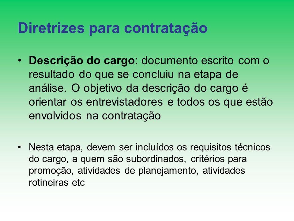 Diretrizes para contratação Descrição do cargo: documento escrito com o resultado do que se concluiu na etapa de análise. O objetivo da descrição do c
